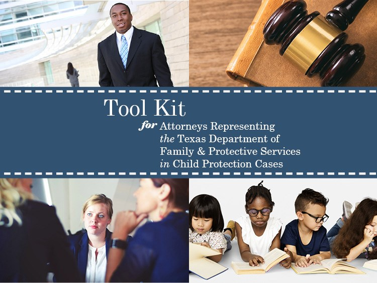 Tool Kit for Attorneys Representing the Texas DFPS in Child Protection Cases